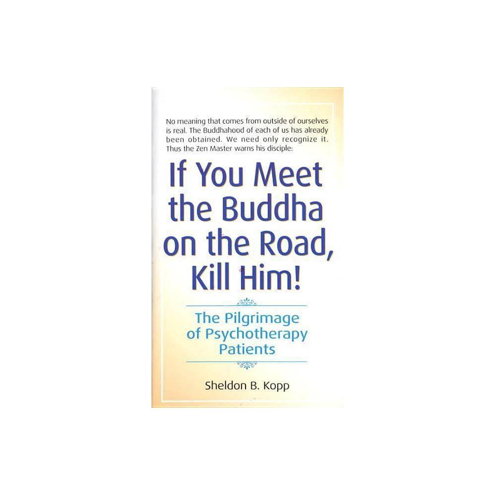 If You Meet The Buddha On The Road Kill Him By Sheldon Kopp Paperback