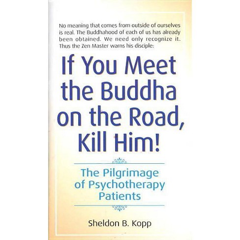 If You Meet the Buddha on the Road, Kill Him - by  Sheldon Kopp (Paperback) - image 1 of 1