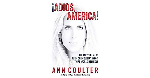 Adios, America! : The Left's Plan to Turn Our Country into a Third World Hellhole (Hardcover) (Ann H. - image 1 of 1