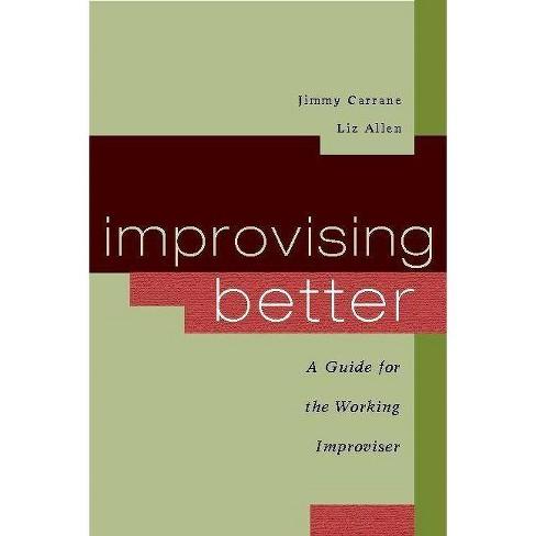 Improvising Better - by  Jimmy Carrane & Liz Allen (Paperback) - image 1 of 1