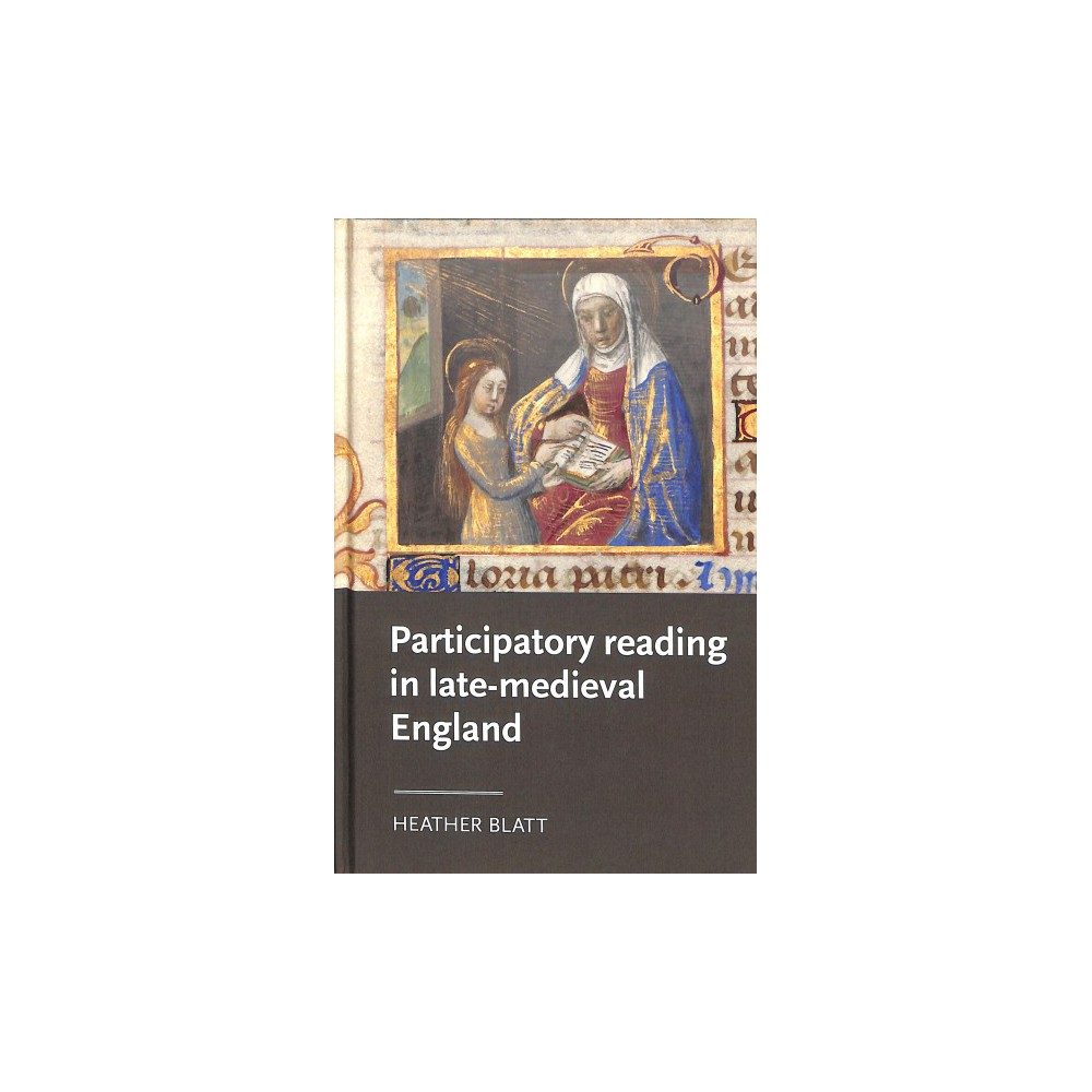 Participatory Reading in Late-Medieval England - by Heather Blatt (Hardcover)