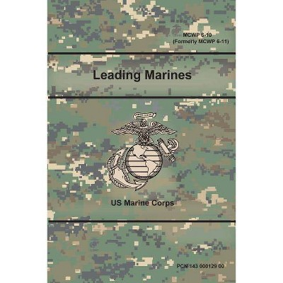 Leading Marines (MCWP 6-10) (Formerly MCWP 6-11) - by  Us Marine Corps (Paperback)