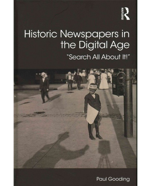 "Historic Newspapers in the Digital Age : ""Search All About It!"" (Hardcover) (Paul Gooding) - image 1 of 1"