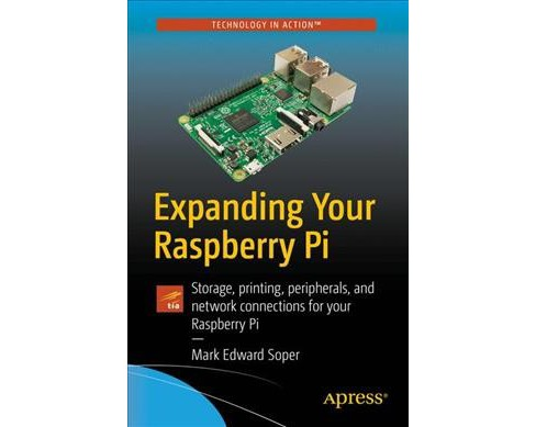 Expanding Your Raspberry Pi : Storage, printing, peripherals, and network connections for your Raspberry - image 1 of 1