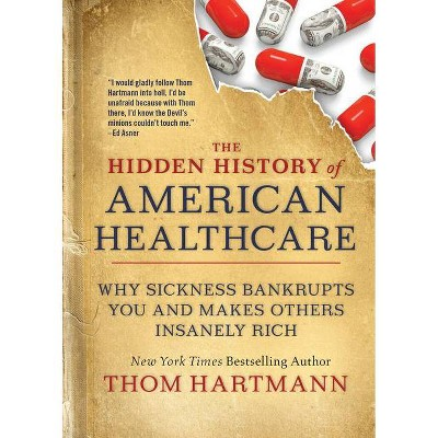 The Hidden History of American Healthcare - (Thom Hartmann Hidden History) by  Thom Hartmann (Paperback)