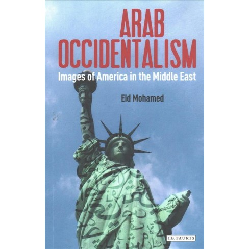Arab Occidentalism Images Of America In The Middle East Reprint