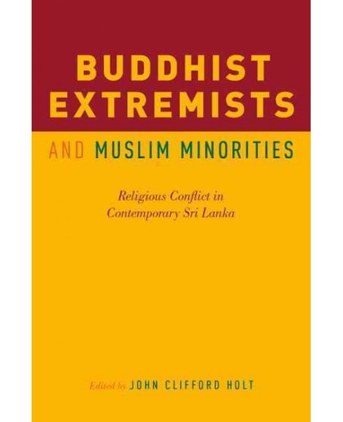 Buddhist Extremists and Muslim Minorities : Religious Conflict in Contemporary Sri Lanka (Paperback) - image 1 of 1