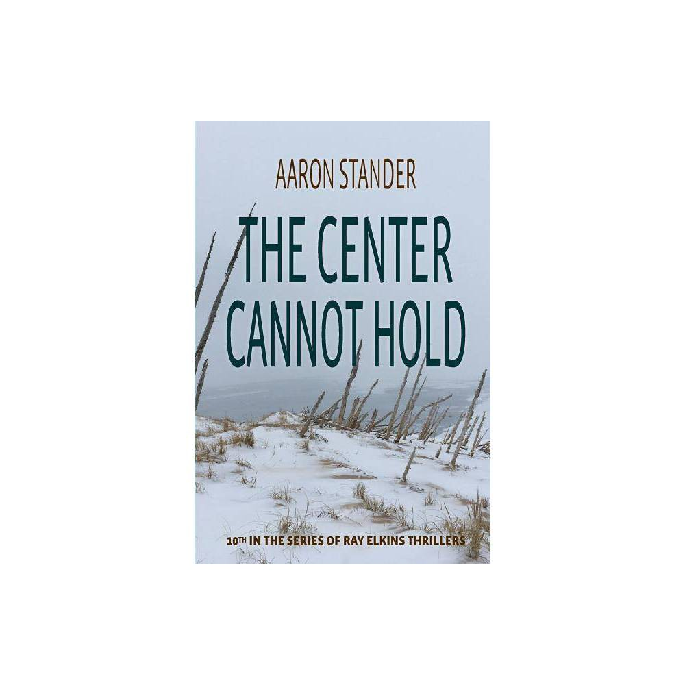 The Center Cannot Hold Ray Elkins Thrillers By Aaron Stander Paperback