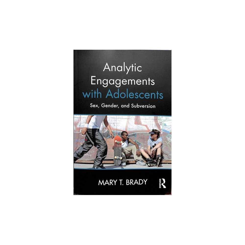 Analytic Engagements With Adolescents : Sex, Gender, and Subversion - by Mary T. Brady (Paperback)