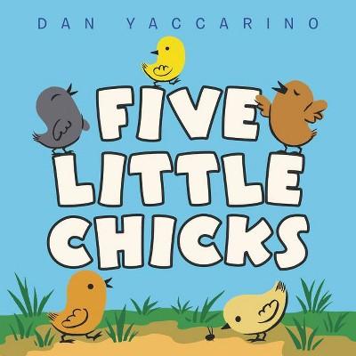 Five Little Chicks - by Dan Yaccarino (Board Book)