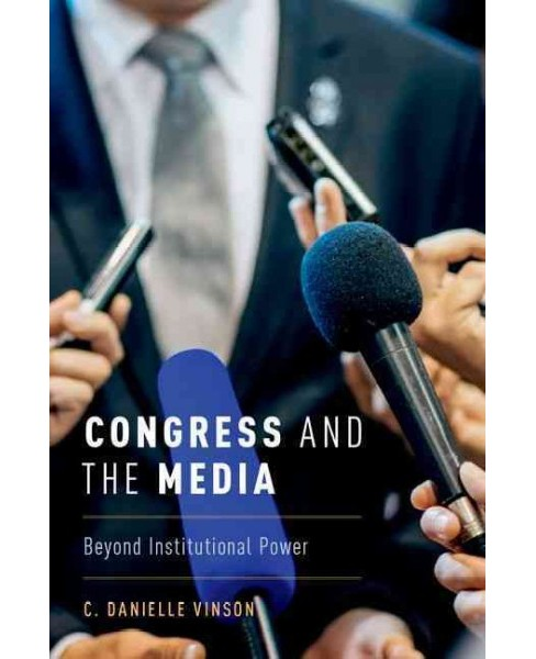 Congress and the Media : Beyond Institutional Power (Hardcover) (C. Danielle Vinson) - image 1 of 1