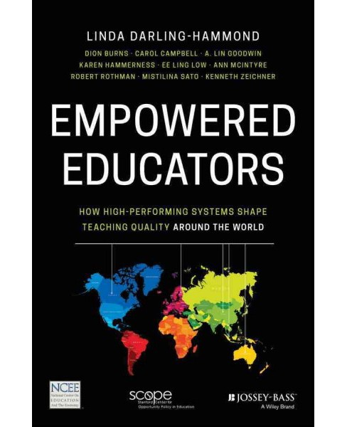Empowered Educators : How High-Performing Systems Shape Teaching Quality Around the World (Paperback) - image 1 of 1