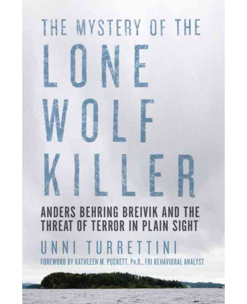 Mystery of the Lone Wolf Killer : Anders Behring Breivik and the Threat of Terror in Plain Sight - image 1 of 1