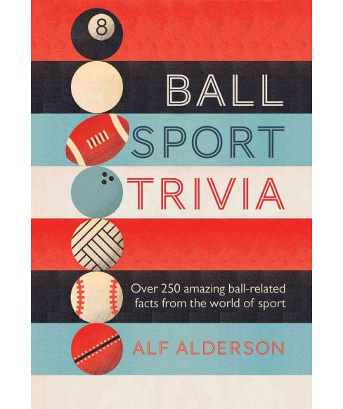 Ball Sport Trivia : Over 250 amazing ball-related facts from the world of sport (Hardcover) (Alf - image 1 of 1