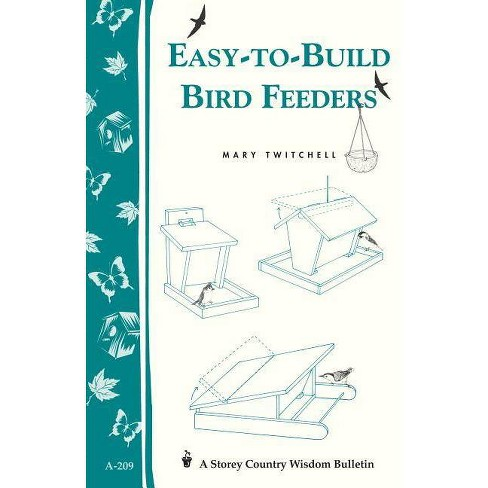 Easy-To-Build Bird Feeders - (Storey Country Wisdom Bulletin) by  Mary Twitchell (Paperback) - image 1 of 1