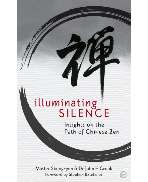 Illuminating Silence : Insights on the Path of Chinese Zen -  (Paperback) - image 1 of 1