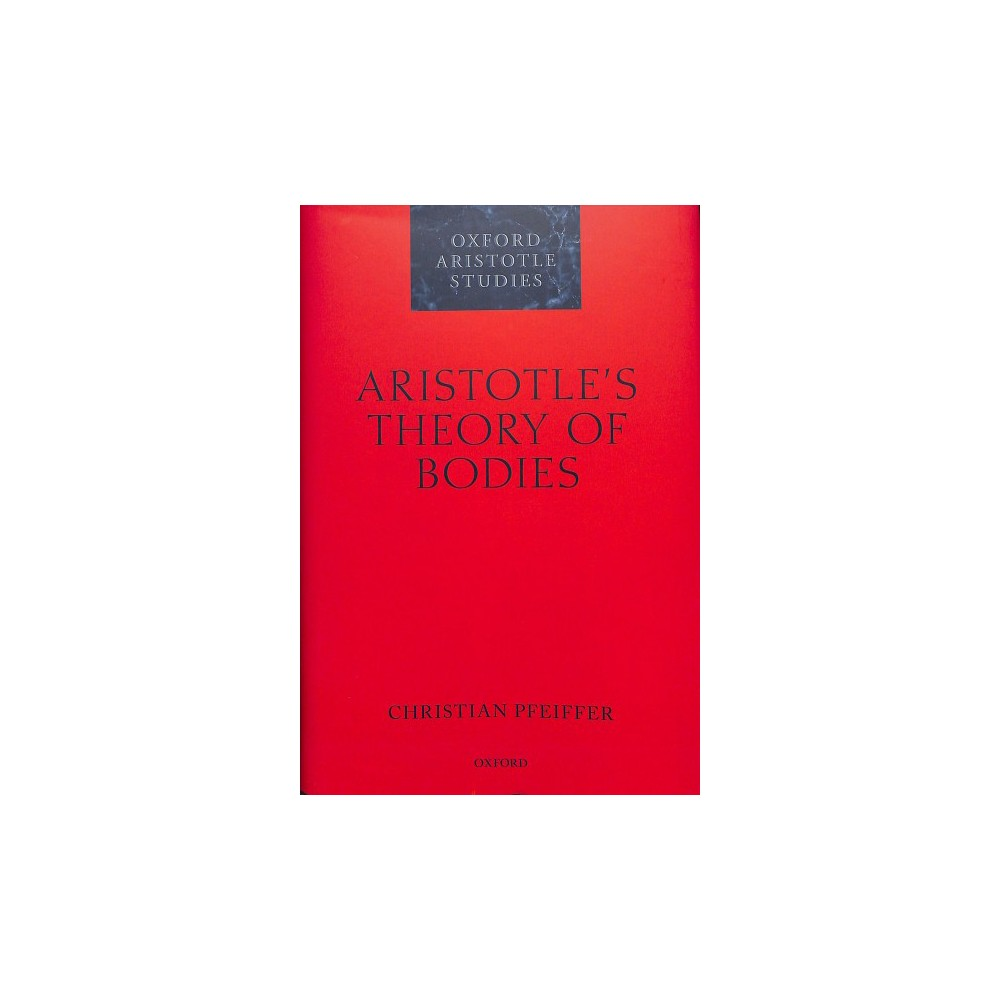 Aristotle's Theory of Bodies - (Oxford Aristotle Studies) by Christian Pfeiffer (Hardcover)