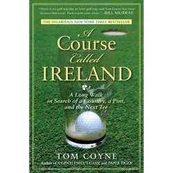 A Course Called Ireland - by Tom Coyne (Paperback)