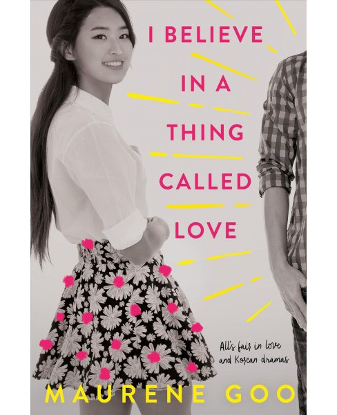 I Believe in a Thing Called Love -  Reprint by Maurene Goo (Paperback) - image 1 of 1