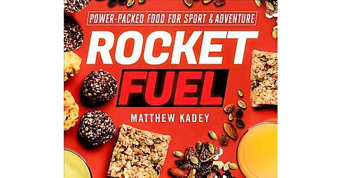 Rocket Fuel : Power-Packed Food for Sports and Adventure (Paperback) (Matthew Kadey) - image 1 of 1