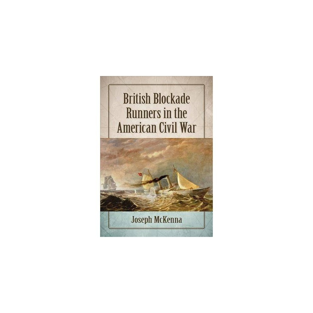 British Blockade Runners in the American Civil War - by Joseph Mckenna (Paperback)