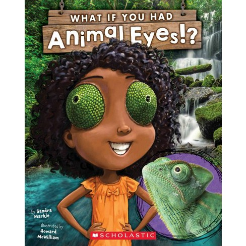 What If You Had Animal Eyes? - (What If You Had... ?) by  Sandra Markle (Paperback) - image 1 of 1