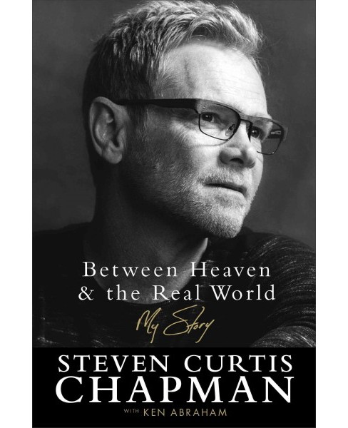 Between Heaven & the Real World : My Story (Hardcover) (Steven Curtis Chapman) - image 1 of 1
