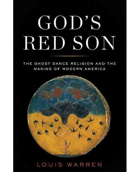 God's Red Son : The Ghost Dance Religion and the Making of Modern America -  (Hardcover) - image 1 of 1