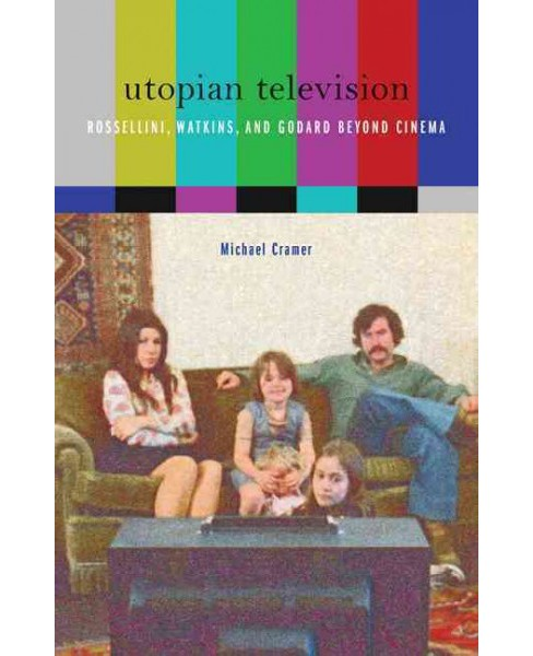 Utopian Television : Rossellini, Watkins, and Godard Beyond Cinema -  by Michael Cramer (Paperback) - image 1 of 1