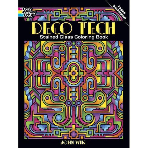 Deco Tech Stained Glass Coloring Book - (Dover Coloring Books) by John Wik  (Paperback)