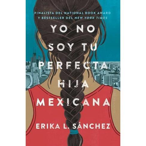 Yo No Soy Tu Perfecta Hija Mexicana - by  Erika L Sanchez (Paperback) - image 1 of 1