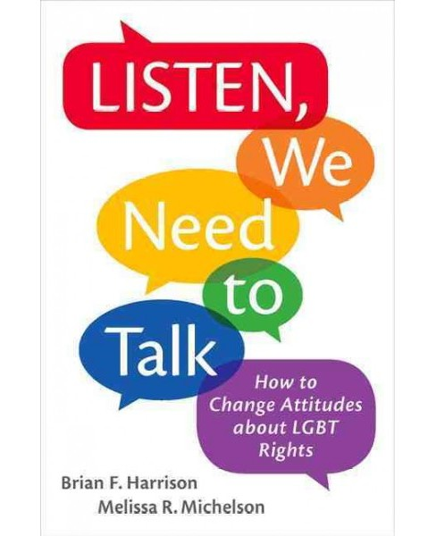 Listen, We Need to Talk : How to Change Attitudes About LGBT Rights (Paperback) (Brian F. Harrison & - image 1 of 1