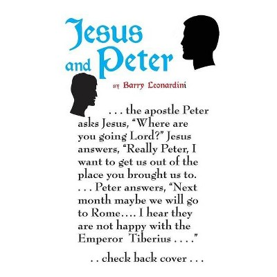 JESUS AND PETER A Different View of Christ and His Catholic Church - by  Barry Leonardini (Paperback)