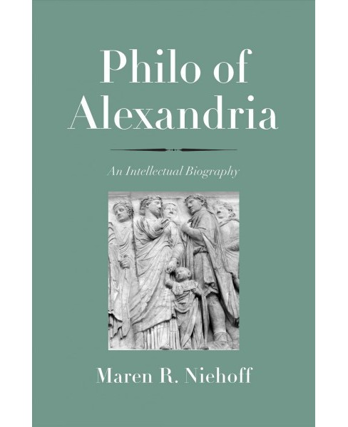 Philo of Alexandria : An Intellectual Biography -  by Maren R. Niehoff (Hardcover) - image 1 of 1