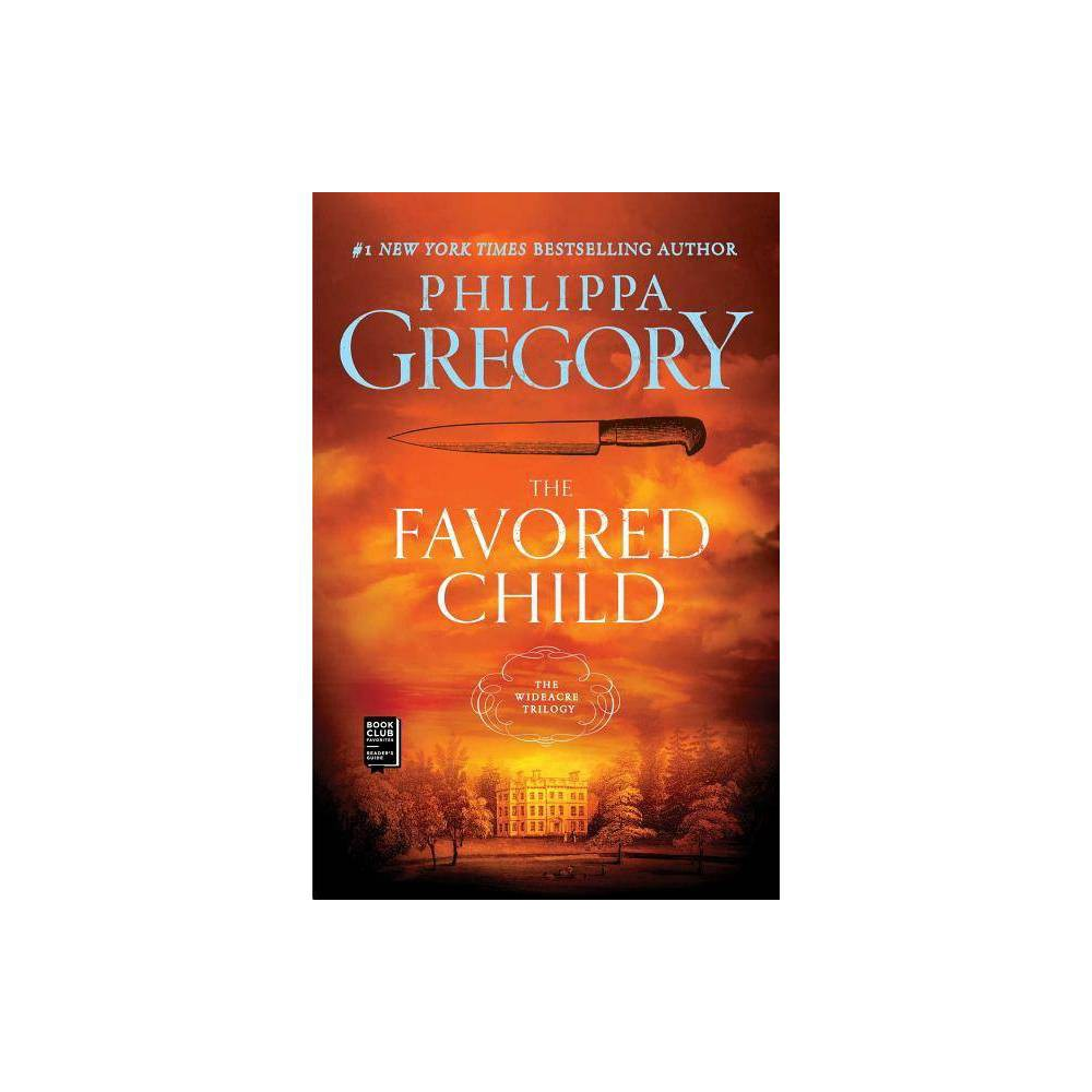 The Favored Child Wideacre Trilogy Paperback By Philippa Gregory Paperback