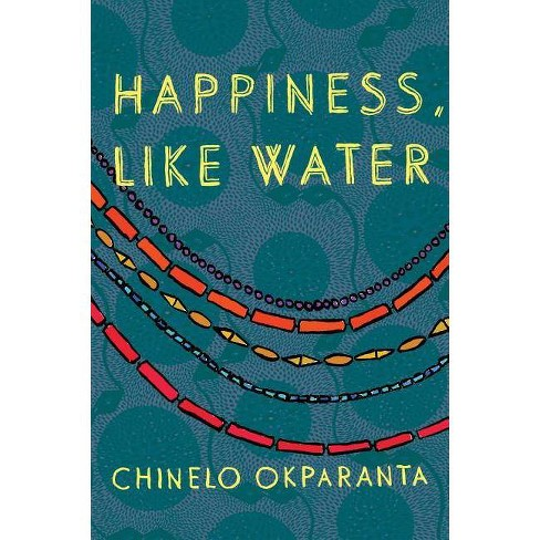 Happiness, Like Water - by  Chinelo Okparanta (Paperback) - image 1 of 1