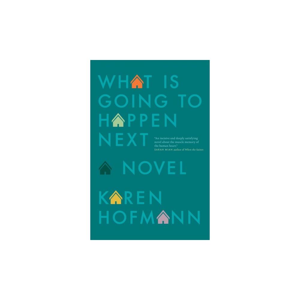 What Is Going to Happen Next - by Karen Hofmann (Paperback)