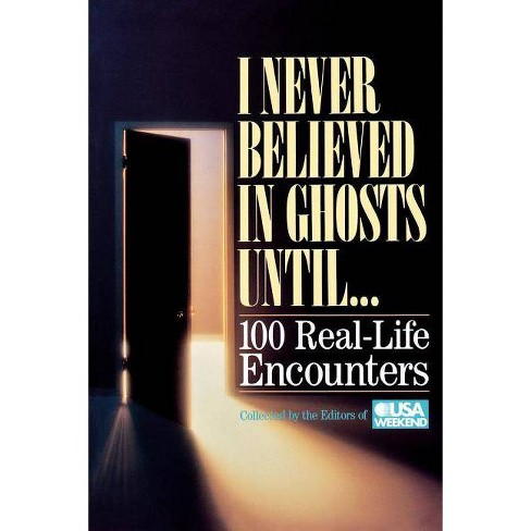 I Never Believed in Ghosts Until . . . - by  Usa Weekend & Weekend Usa Weekend (Paperback) - image 1 of 1