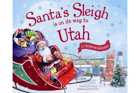 Santa's Sleigh Is on Its Way to Utah : A Christmas Adventure (Hardcover) (Eric James) - image 1 of 1