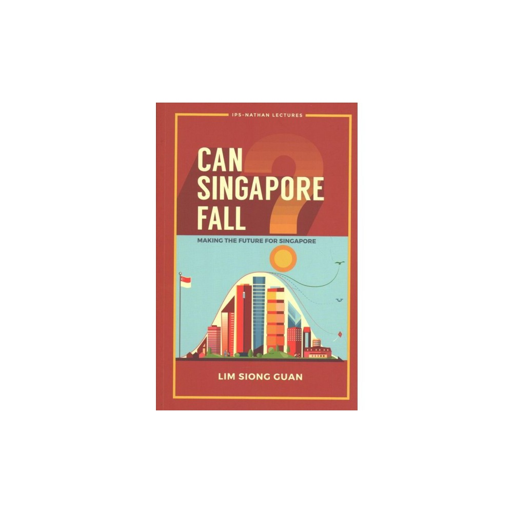 Can Singapore Fall? : Making the Future for Singapore - by Siong Guan Lim (Paperback)
