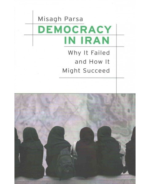 Democracy in Iran : Why It Failed and How It Might Succeed (Hardcover) (Misagh Parsa) - image 1 of 1
