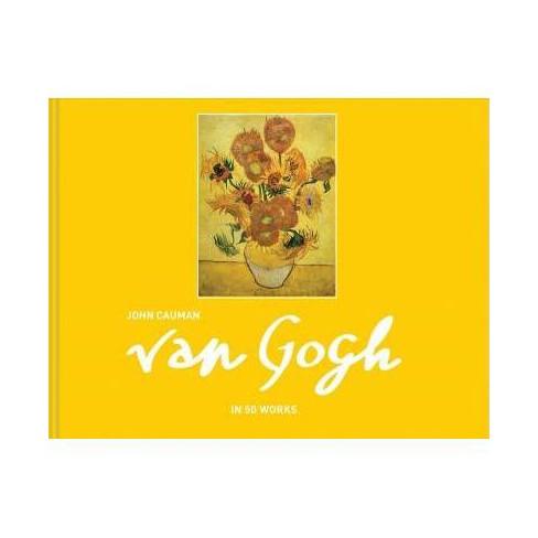 Van Gogh: In 50 Works - by  John Cauman (Hardcover) - image 1 of 1