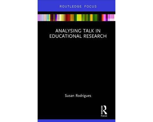 Analysing Talk in Educational Research -  (Routledge Focus) by Susan Rodrigues (Hardcover) - image 1 of 1