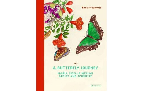 Butterfly Journey : Maria Sibylla Merian. Artist and Scientist (Hardcover) (Boris Friedewald) - image 1 of 1