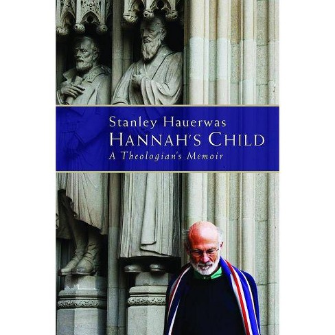Hannah's Child - by  Stanley Hauerwas (Hardcover) - image 1 of 1