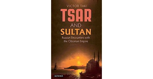 Tsar and Sultan : Russian Encounters With the Ottoman Empire (Hardcover) (Victor Taki) - image 1 of 1