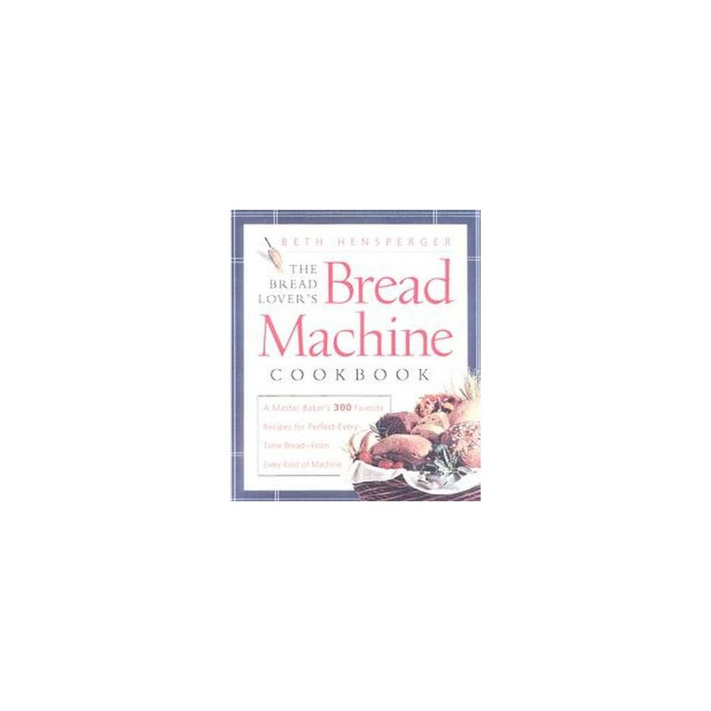 Bread Lover's Bread Machine Cookbook : A Master Baker's 300 Favorite Recipes for Perfect-Every-Time The author, a  master baker,  reveals how she transcended her skepticism over bread machines and discusses the wide variety of techniques and breads available to home bakers. Simultaneous.