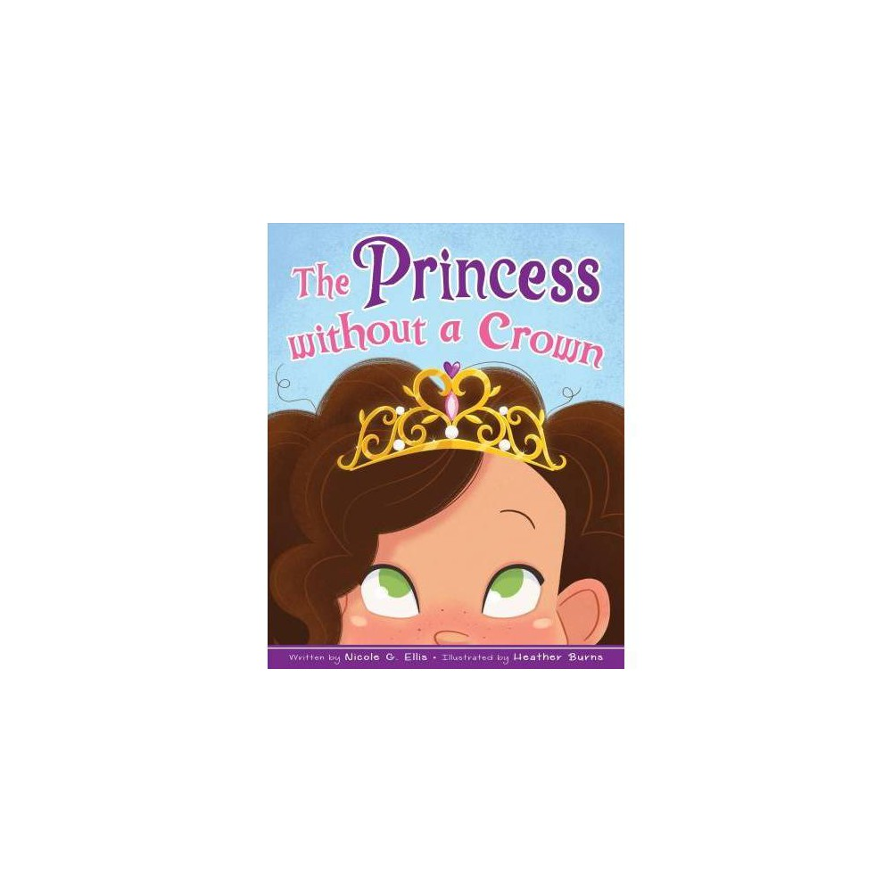 The Princess Without a Crown - by Nicole Ellis (Hardcover)