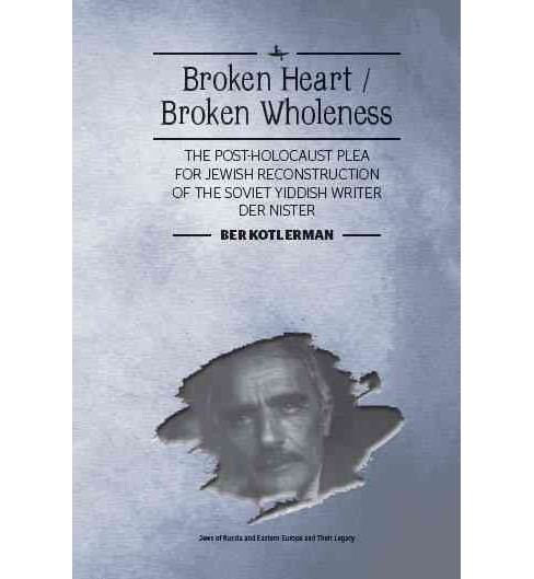 Broken Heart / Broken Wholeness : The Post-Holocaust Plea for Jewish Reconstruction of the Soviet - image 1 of 1