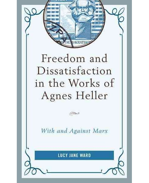 Freedom and Dissatisfaction in the Works of Agnes Heller : With and Against Marx (Hardcover) (Lucy Jane - image 1 of 1